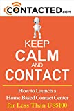 img - for Keep Calm and Contact: How to Launch a Home Based Contact Center book / textbook / text book