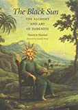The Black Sun: The Alchemy and Art of Darkness (Carolyn and Ernest Fay Series in Analytical Psychology)