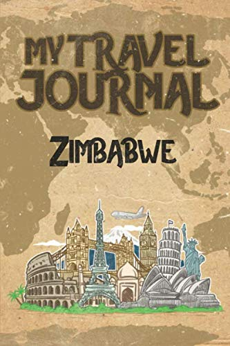My Travel Journal Zimbabwe: 6x9 Travel Notebook or Diary with prompts, Checklists and Bucketlists...