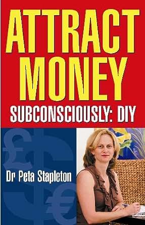 Attract Money Subconsciously: DIY - Kindle edition by Peta Stapleton