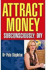 Attract Money Subconsciously: DIY Kindle Edition