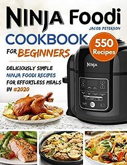 Ninja Foodi Cookbook For Beginners: Deliciously Simple Ninja Foodi Recipes for Effortless Meals in #2020