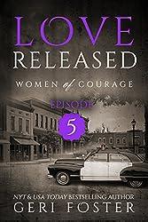 Love Released: Episode Five (Women of Courage Book 5)