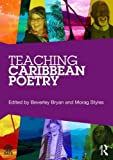 Teaching Caribbean Poetry : An Essential Resource Book for Teachers, , 0415640474