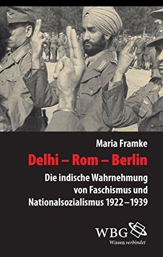 Delhi - Rom - Berlin: Die indische Wahrnehmung von Faschismus und Nationalsozialismus 1922 - 1939 (Veröffentlichungen der Forschungsstelle Ludwigsburg (FSL)) Gebundenes Buch – 1. September 2012 Maria Framke 3534254996 Geschichte / 20. Jahrhundert Indischer