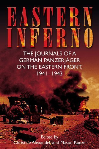 Eastern Inferno The Journals of a German Panzerjäger on the Eastern Front, 1941 43 by Alexander, Christine, Kunze, Mason [Casemate Pub,2010] (Hardcover)