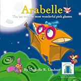 Arabelle: The little bat with the most wonderful glasses (Koby's Kind Kids Books)