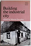 Building the Industrial City, Martin, ed Doughty, 0718512383
