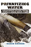 img - for Privatizing Water: Governance Failure and the World's Urban Water Crisis book / textbook / text book