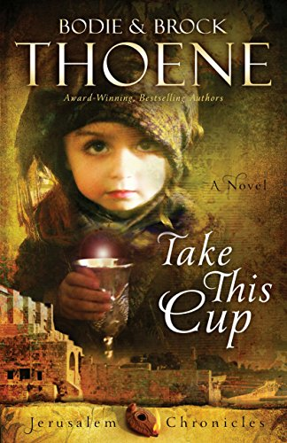 Take This Cup (The Jerusalem Chronicles Book 2) by [Thoene, Bodie]