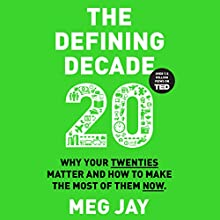 The Defining Decade: Why Your Twenties Matter and How to Make the Most of Them Now Audiobook by Meg Jay Narrated by Meg Jay