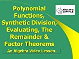 260 Polynomial Functions, Synthetic Division, Evaluating, The Remainder & Factor Theorem
