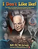 "265 pages / 500 illustrations **** In the pantheon of American ""heroes,"" few men stand as high as Dwight D. Eisenhower – commonly referred to as simply ""Ike."" The great Supreme Allied Commander General Eisenhower, as the fable goes, defeated the ""Naz..."