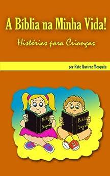 A Bíblia na Minha Vida - Histórias para Crianças por [Mesquita, Rute Queiroz]