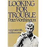 Looking for Trouble / Peter Worthington [HARDCOVER] : A Journalist's Life and then some