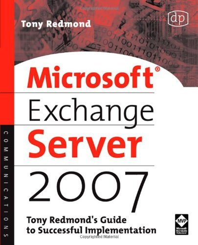 Download Microsoft Exchange Server 2007: Tony Redmond's Guide to Successful Implementation: Tony Redmond's Guide to Successful Implementation (HP Technologies) Pdf
