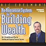 No Nonsense System for Building Wealth: Ric's Straight forward Plan for Creating and Enjoying Success | Ric Edelman