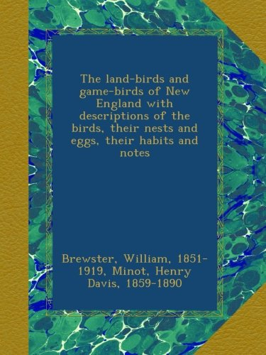 Download The land-birds and game-birds of New England with descriptions of the birds, their nests and eggs, their habits and notes ebook