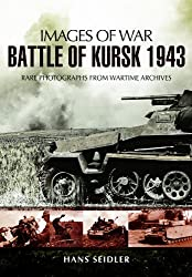 Battle of Kursk 1943: Rare Photographs from Wartime Archives (Images of War)