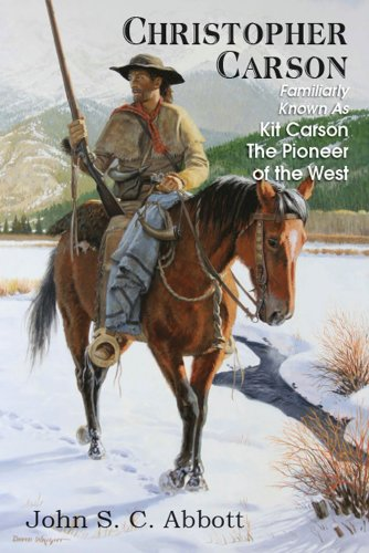 (CHRISTOPHER CARSON; Familiarly Known As Kit Carson The Pioneer of the West)
