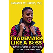 Trademark Like A Boss: The Ultimate Step-By-Step Guide to Protecting Your Brand