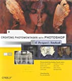 Creating Photomontages with Photoshop: A Designer's Notebook, William Rodarmor, 0596008589