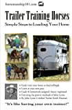 Trailer Training Horses: Simple Steps to Loading Your Horse (Volume 7)