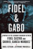 img - for Fidel & Gabo: A Portrait of the Legendary Friendship Between Fidel Castro and Gabriel Garcia Marquez book / textbook / text book