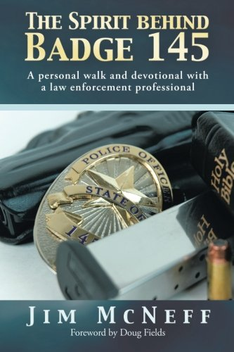(The Spirit Behind Badge 145: A Personal Walk and Devotional With a Law Enforcement Professional)