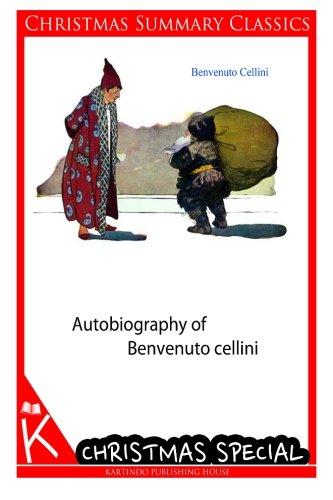 Autobiography of Benvenuto cellini [Christmas Summary Classics]