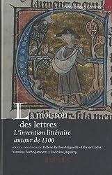 La moisson des lettres : L'invention littéraire autour de 1300