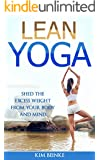 Lean Yoga: Shed The Excess Weight From Your Body And Mind (Yoga for Weight Loss, Stress, Anxiety Relief, Mindfulness and Inner Peace, Includes Color Photos of all Asanas)