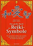 Das große Buch der Reiki-Symbole: Die spirituelle Tradition der Symbole und Mantras des Usui-Systems der Natürlichen Heilung