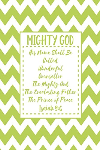 MIGHTY GOD His name shall be called Wonderful, Counsellor, The mighty God, The everlasting Father, The Prince of Peace. Isaiah 9:6: Names of Jesus Bible Verse Quote Cover Composition Notebook (And His Name Shall Be Called Wonderful)