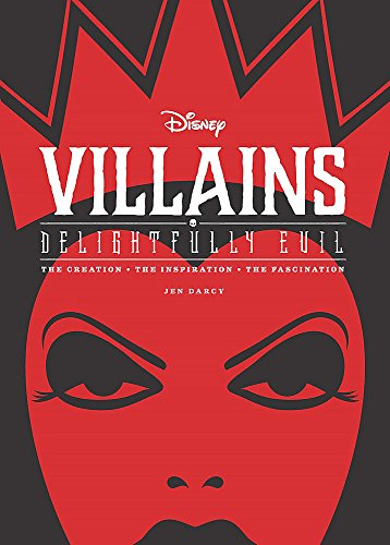 (Disney Villains: Delightfully Evil: The Creation • The Inspiration • The Fascination (Disney Editions Deluxe))