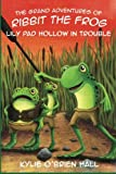 img - for The Grand Adventures of Ribbit the Frog: Lily Pad Hollow in Trouble book / textbook / text book