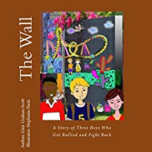 The Wall: A Story of Three Boys Who Got Bullied and Fight Back Audiobook by Gini Graham Scott Narrated by Jimmy Allen Fuller