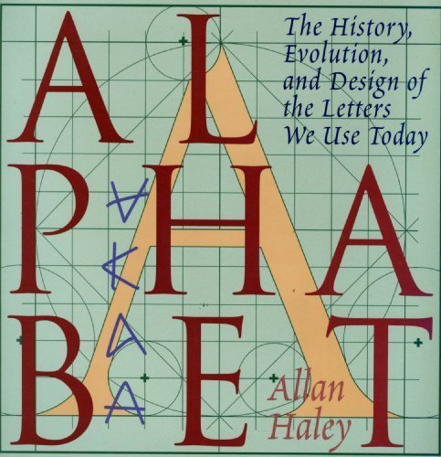 Alphabet: ''The History, Evolution, and Design of the Letters We Use Today'' by WATSON-GUPTILL