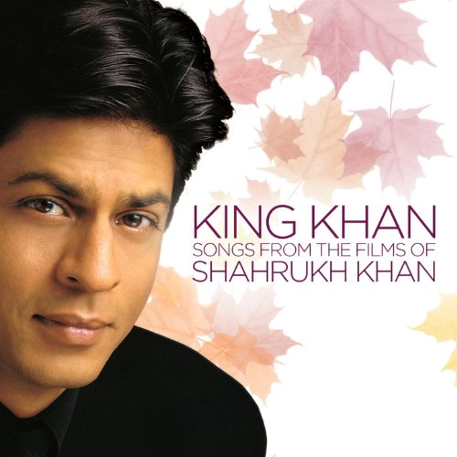 King Khan - Songs From The Films Of Shahrukh Khan
