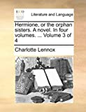 Hermione, or the Orphan Sisters a Novel In, Charlotte Lennox, 1140985515