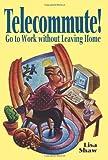 Telecommute!, Lisa Shaw, 0471118206