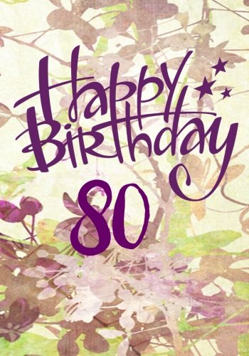Happy Birthday 80: Birthday Books For Women, Birthday Journal Notebook For 80 Year Old For Journaling & Doodling, 7 x 10, (Birthday Keepsake Book)