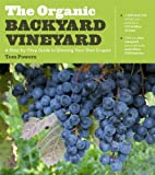 The Organic Backyard Vineyard: A Step-by-Step Guide to Growing Your Own Grapes by Tom Powers (2012-06-12)