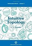 Intuitive Topology (Mathematical World, Vol 4)
