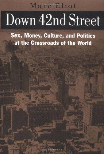 DOWN 42nd  STREET: Sex, Money, Culture, and Politics at the Crossroads of the - Street York New 42nd