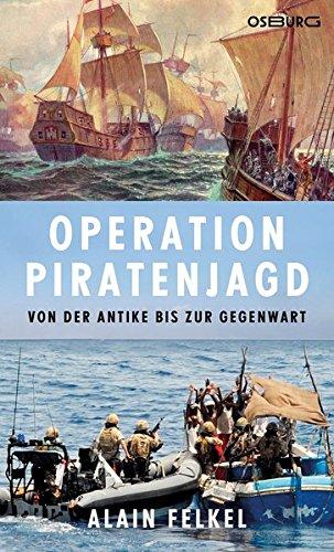 Operation Piratenjagd. Von der Antike bis zur Gegenwart Gebundenes Buch – 21. Oktober 2014 Alain Felkel Osburg Verlag GmbH 3955100596 Sachbuch / Politik