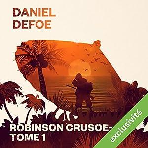 Robinson Crusoé: Tome 1 | Livre audio