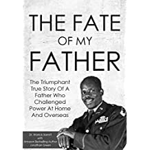 The Fate Of My Father: The Triumphant True Story Of A Father Who Challenged Power At Home And Overseas