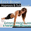 Extreme Weight Loss Hypnosis: Exercise Motivation & Healthy Habits, Guided Meditation, Self-Hypnosis, Binaural Beats Speech by Erick Brown Hypnosis Narrated by Erick Brown Hypnosis