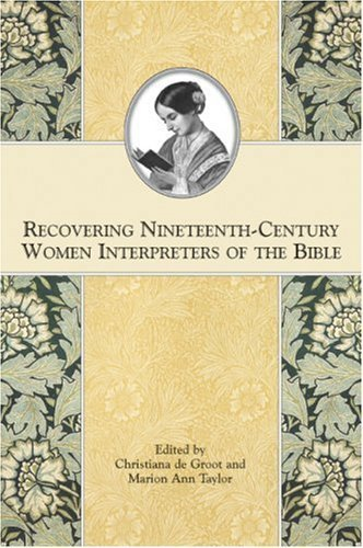 Recovering Nineteenth-Century Women Interpreters of the Bible by Christiana de Groot. (Society of Biblical Literature,2007) [Paperback]